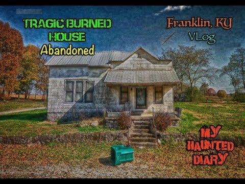 Abandoned Tragic Burned House Vlog Franklin KY My Haunted Diary