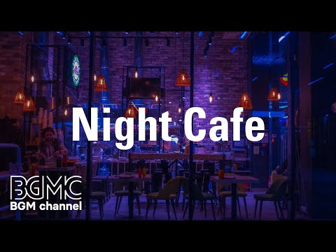 Night Cafe: Night of Smooth Jazz - Relaxing Background Chill Out Music - Piano Slow Jazz for Sleep a