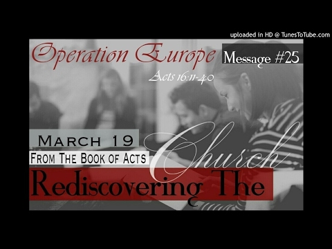 Acts #25 3-19-17 Operation Europe