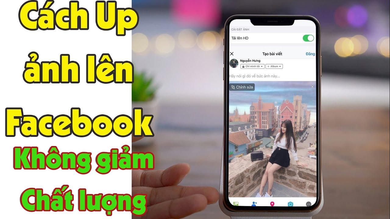 Up Ảnh Lên Facebook Không Bị Giảm Chất Lượng | How To Upload HD Photo In Facebook Now 2020