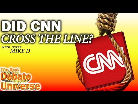 Mike D - Did CNN cross the line? - The Best Debate in the Universe