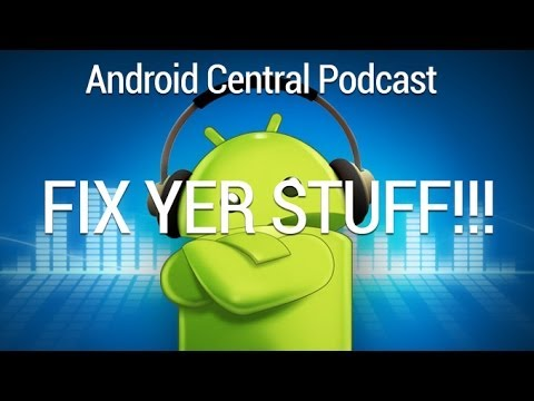 Android Central 181: Fix yer stuff!!! | Android Central