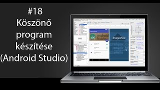18# Android Programozás: Köszönõ program készítése (Android Studio)
