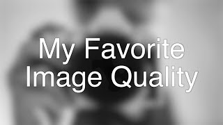 The best camera image quality? - My Top 5 personal favorites