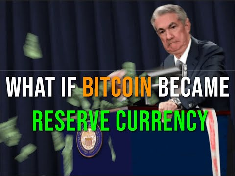 What If Bitcoin Became The World's Reserve Currency?