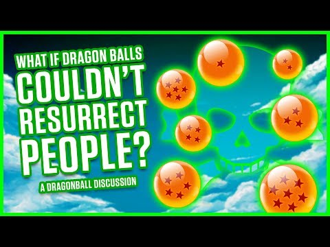 WHAT IF DRAGON BALLS COULDN'T RESURRECT PEOPLE? | A Dragonball Discussion