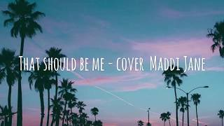 Download That Should Be Me - Cover Maddi Jane