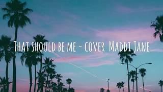 That Should Be Me - Cover Maddi Jane [ LIRIK + TERJEMAHAN ]