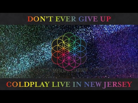 Don't Ever Give Up - Coldplay Live In New Jersey