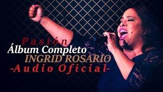 Pasión - Ingrid Rosario Álbum Completo [Audio Oficial]