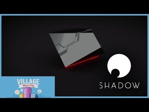 Shadow : le PC dans le cloud est un succès français ! (VILLAGE START-UP)