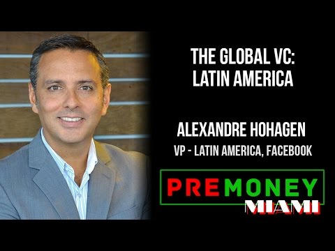 "[PreMoney MIAMI] Facebook, Alexandre Hohagen ""Investing in Emerging Markets: Latin America"""