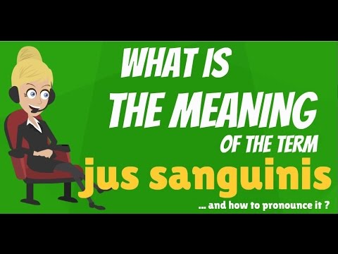 What is JUS SANGUINIS? What does JUS SANGUINIS mean? JUS SANGUINIS meaning, definition & explanation