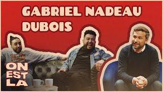 ON EST LÀ - Épisode 2 - Gabriel Nadeau-Dubois