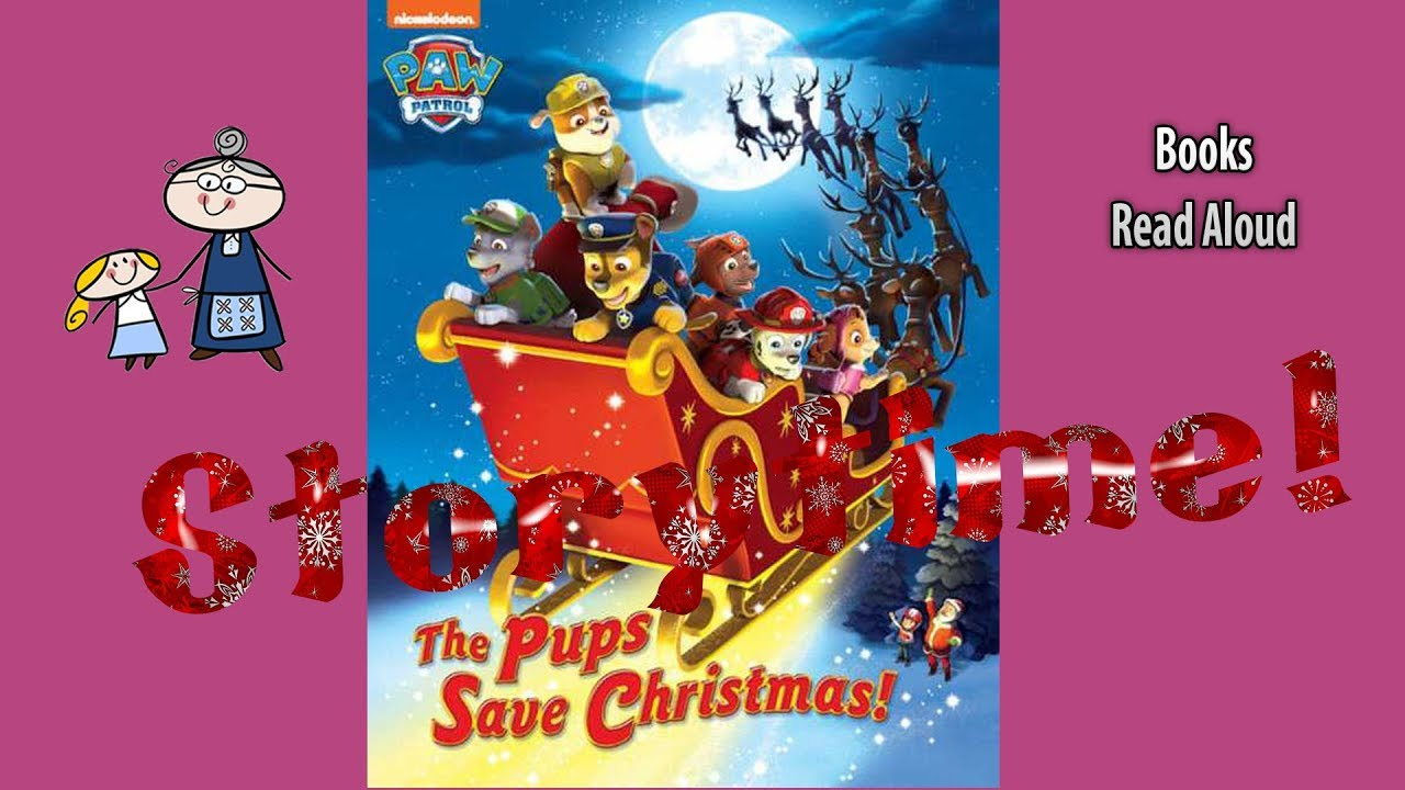 Pups Save Christmas Book.Paw Patrol The Pups Save Christmas Read Aloud Christmas Story Christmas Books For Kids