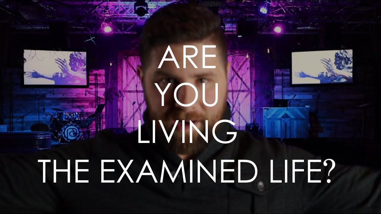 The Examined Life >> Are You Living The Examined Life