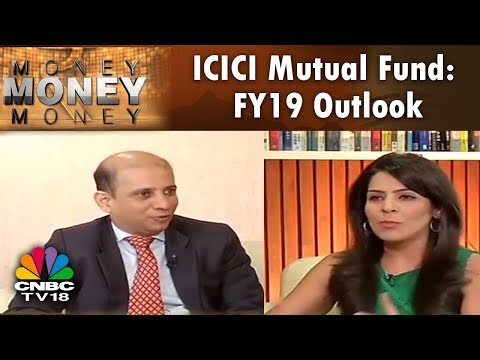 MONEY MONEY MONEY | ICICI Mutual Fund: FY19 Outlook | New Fiscal Kick Off | CNBC TV18