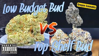 Low Budget Flower VS Top Shelf Flower Comparison | Oregon Cannabis