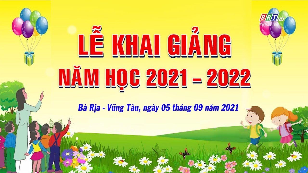 Lễ khai giảng năm học 2021 - 2022 - Bà Rịa - Vũng Tàu, ngày 5 tháng 9 năm  2021 | BRTgo - YouTube