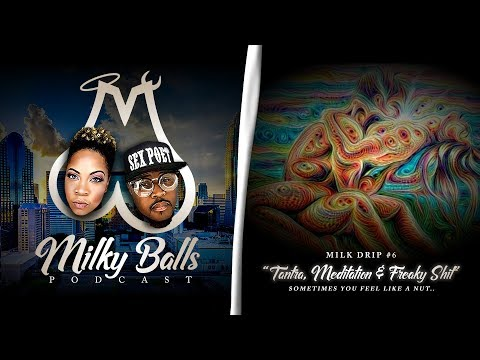 "Milky Balls Podcast: Milk Drip No. 6 - ""Tantra, Meditation and Freaky Sh#t"""