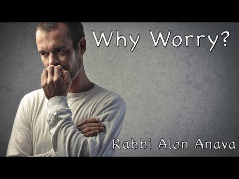 Why worry? what good would it do? - Rabbi Alon Anava