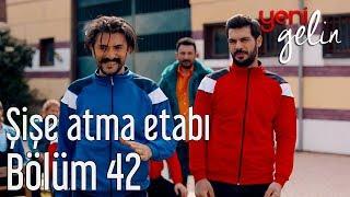 Yeni Gelin 42. Bölüm - Şişe Atma Etabı