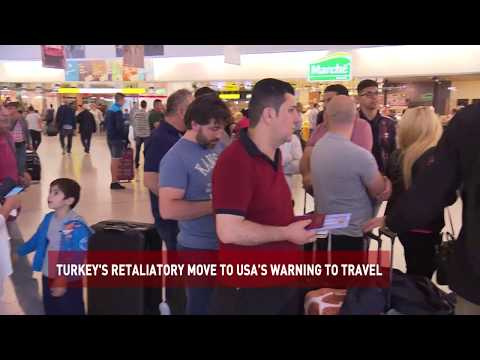 TURKEY'S RETALIATORY MOVE TO USA'S WARNING TO TRAVEL