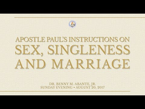 Apostle Paul's Instruction on Sex Singleness and Marriage - Dr. Benny M. Abante, Jr.