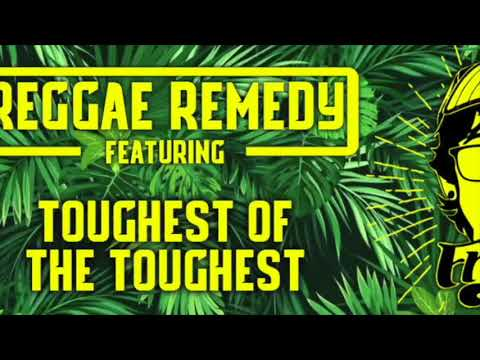 Reggae Remedy ft Denny Frust - Toughest of the toughest