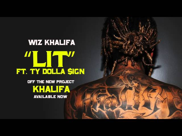 Wiz Khalifa - Lit ft. Ty Dolla $ign [Official Audio]