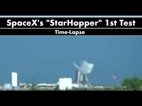"SpaceX's ""StarHopper"" 1st Test Time-Lapse"