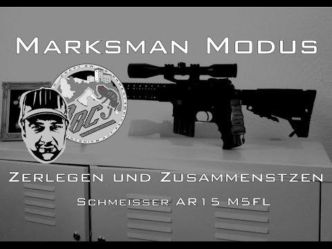 MARKSMAN MODUS | Field Strip • Zerlegen und Zusammensetzen • AR15 • Schmeisser M5FL •