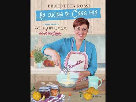 La Cucina Di Casa Mia Le Nuove Ricette Di Fatto In Casa Da Benedetta Benedetta Rossi C Manea Youtube