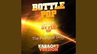 Bottle Pop (In the Style of the Pussycat Dolls) (Karaoke Version)