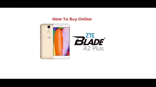 How To Buy ZTE Blade A2 Plus Mobile Phone Online    In One Minute