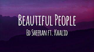 Ed Sheeran - Beautiful People ft. Khalid (Lyrics)