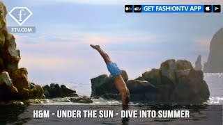 H&M Has You Dive Into Summer Under the Sun | FashionTV | FTV