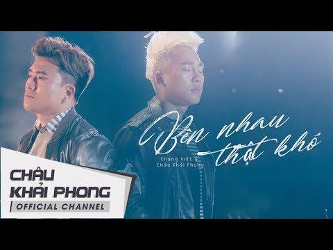 Bên Nhau Thật Khó (MV OFFICIAL) | Châu Khải Phong ft Khang Việt