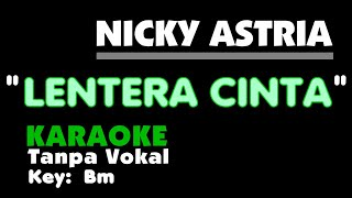 Download Lagu LENTERA CINTA - NICKY ASTRIA  Karaoke  - Tanpa vocal. Key Bm. mp3