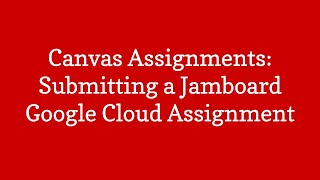 Canvas Assignments:  Submitting a Jamboard Assignment