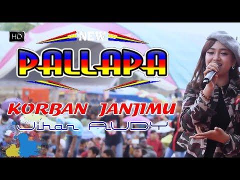 JIHAN AUDY - KORBAN JANJIMU - NEW PALLAPA Cover LIRIK 2018