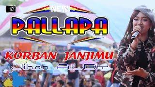KORBAN JANJI -JIHAN AUDY (Guyon Waton) - NEW PALLAPA Cover LIRIK 2018