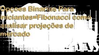 Opçoes Binarias Para iniciantes=Fibonacci como analisar projeções de mercado