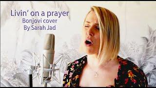 SARAH JAD - LIVIN' ON A PRAYER ( Bonjovi cover )