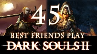 Best Friends Play Dark Souls 2 (Part 45)
