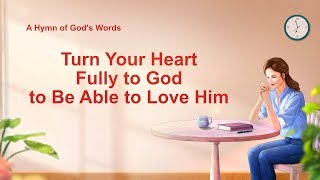 "2019 English Christian Song With Lyrics | ""Turn Your Heart Fully to God to Be Able to Love Him"""