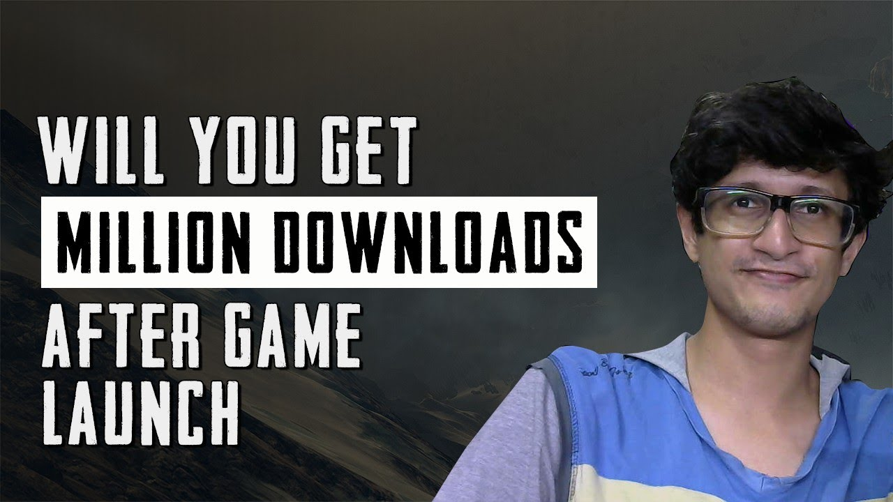 Will You Get Millions Of Downloads After Launching Your Game?