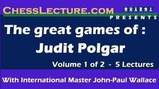 The great games of Judit Polgar: Part I of X By IM John Paul Wallace for ChessLecture.com