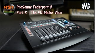 Presonus Faderport 8  Walk Through and Review Part 8 - The VU Meter View