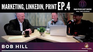Marketing, LinkedIn, Print | Ep 4 | R&R Podcast Full - Bob Hill